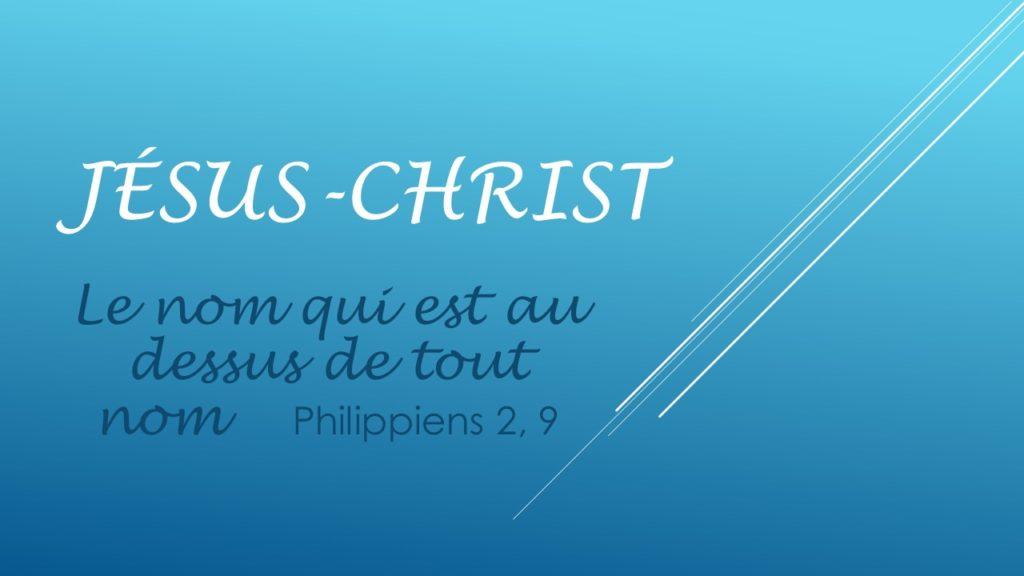 Jésus-Christ, le nom qui est au dessus de tout nom