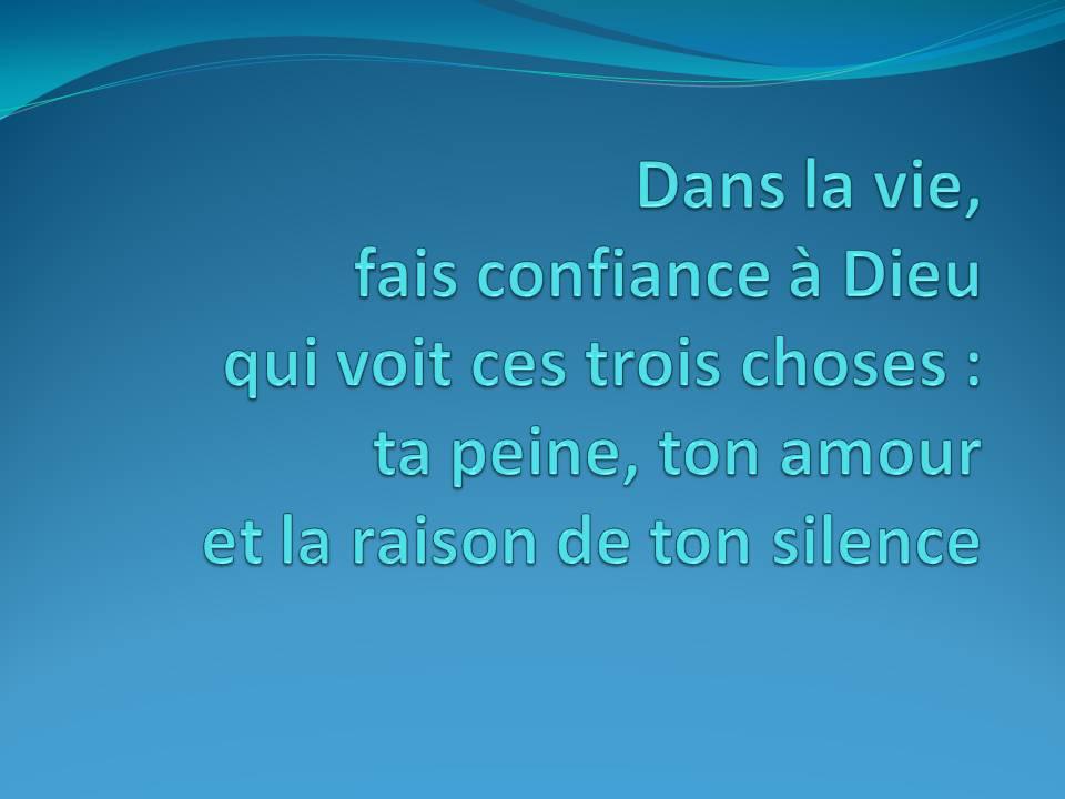 Dans la vie, fais confiance à Dieu qui voit ces trois choses : ta peine, ton amour et la raison de ton silence